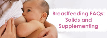 Breastfeeding FAQs: Solids and Supplementing