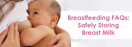 Breastfeeding FAQs: Safely Storing Breast Milk