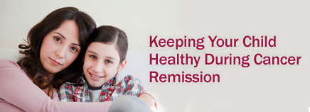 Keeping Your Child Healthy During Cancer Remission
