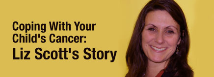 Coping With Your Child's Cancer: Liz Scott's Story
