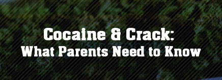 Cocaine & Crack: What Parents Need to Know