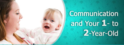 Communication and Your 1- to 2-Year-Old
