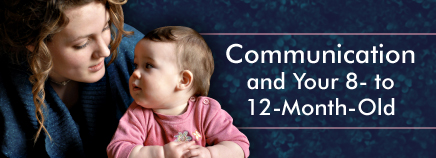Communication and Your 8- to 12-Month-Old