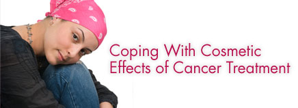 Coping With Cosmetic Effects of Cancer Treatment