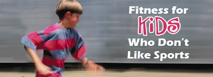 Fitness for Kids Who Don't Like Sports