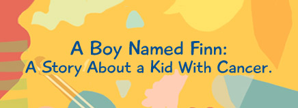 A Boy Named Finn: A Story About a Kid With Cancer