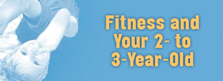 Fitness and Your 2- to 3-Year-Old