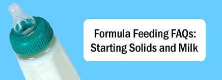 Formula Feeding FAQs: Starting Solids and Milk
