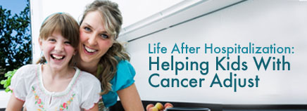 Life After Hospitalization: Helping Kids With Cancer Adjust