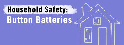 Household Safety: Button Batteries