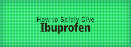 How to Safely Give Ibuprofen