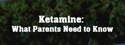 Ketamine: What Parents Need to Know