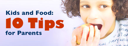 Kids and Food: 10 Tips for Parents