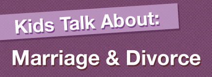 Kids Talk About Marriage & Divorce