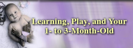 Learning, Play, and Your 1- to 3-Month-Old