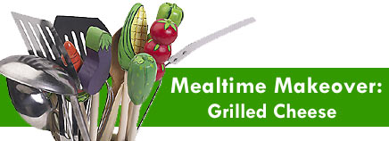 Mealtime Makeover: Grilled Cheese