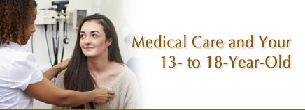 Medical Care and Your 13- to 18-Year-Old