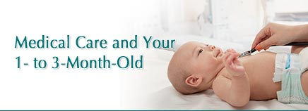 Medical Care and Your 1- to 3-Month-Old