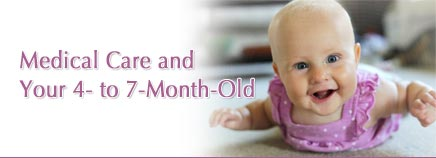 Medical Care and Your 4- to 7-Month-Old
