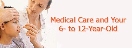 Medical Care and Your 6- to 12-Year-Old