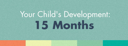 Your Child's Development: 15 Months