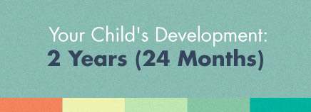 Your Child's Development: 2 Years (24 Months)