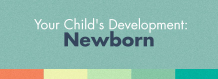 Your Child's Development: Newborn