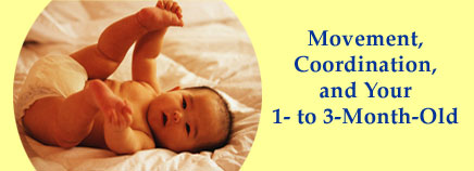 Movement, Coordination, and Your 1- to 3-Month-Old