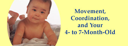 Movement, Coordination, and Your 4- to 7-Month-Old