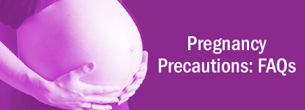 Pregnancy Precautions: FAQs