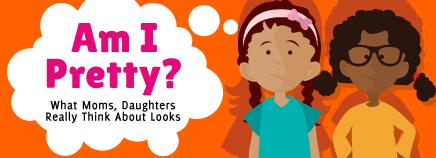 """Am I Pretty?"": What Moms, Daughters Really Think About Looks"