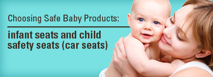 Choosing Safe Baby Products: Infant Seats & Child Safety Seats