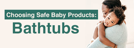 Choosing Safe Baby Products: Bathtubs