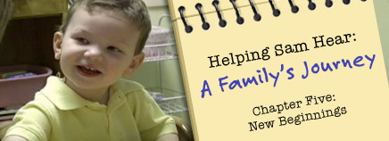 Helping Sam Hear: A Family's Journey - Chapter Five: New Beginnings