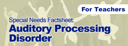 Auditory Processing Disorder Special Needs Factsheet