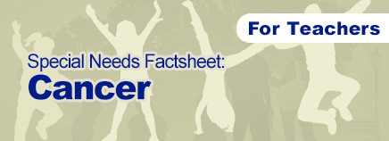 Cancer Special Needs Factsheet