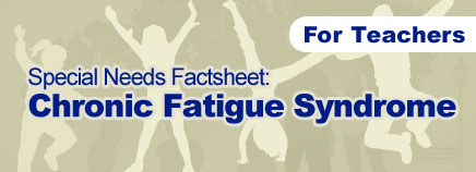 Chronic Fatigue Syndrome Factsheet (for Schools)
