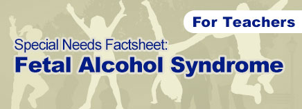 Fetal Alcohol Syndrome Special Needs Factsheet