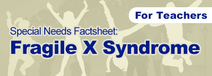 Fragile X Syndrome Special Needs Factsheet