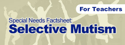Selective Mutism Factsheet (for Schools)