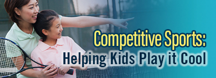 Competitive Sports: Helping Kids Play it Cool