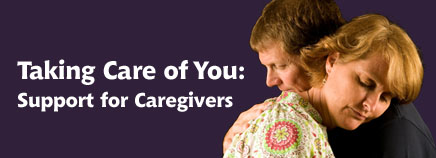 Taking Care of You: Support for Caregivers