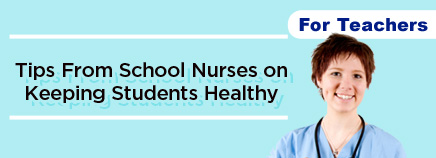 Tips From School Nurses on Keeping Students Healthy