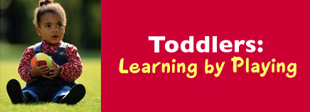 Toddlers: Learning by Playing