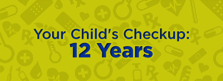 Your Child's Checkup: 12 Years