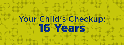 Your Child's Checkup: 16 Years