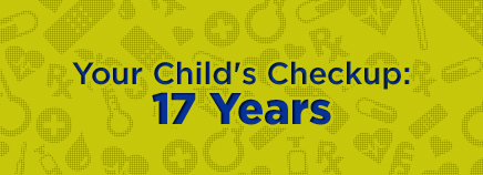 Your Child's Checkup: 17 Years
