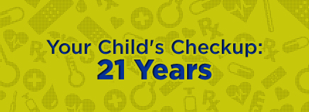 Your Child's Checkup: 21 Years