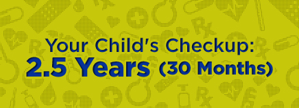 Your Child's Checkup: 2.5 Years (30 Months)