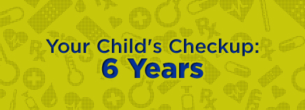 Your Child's Checkup: 6 Years